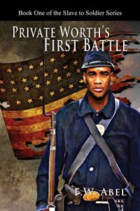 Baixar Private Worth's First Battle: A Novel of the American Civil War (From Slave to Soldier: The Tale of Jedediah Worth Book 1) (English Edition) pdf, epub, eBook