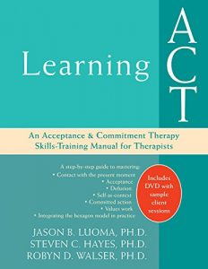 Baixar Learning ACT: An Acceptance and Commitment Therapy Skills-Training Manual for Therapists pdf, epub, eBook