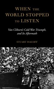 Baixar When the World Stopped to Listen: Van Cliburn's Cold War Triumph, and Its Aftermath pdf, epub, eBook