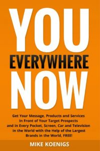 Baixar You Everywhere Now: Get Your Message, Products and Services In Front of Your Target Prospects and in Every Pocket, Screen, Car and Television In The World … Help of the Largest Brands (English Edition) pdf, epub, eBook