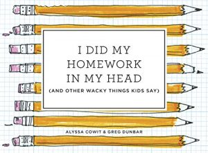 Baixar I Did My Homework in My Head: (And Other Wacky Things Kids Say) pdf, epub, eBook