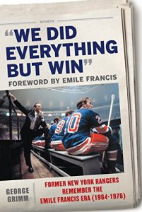 Baixar We Did Everything But Win: Former New York Rangers Remember the Emile Francis Era (1964-1976) pdf, epub, eBook