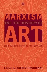 Baixar Marxism and the History of Art: From William Morris to the New Left (Marxism and Culture) pdf, epub, eBook