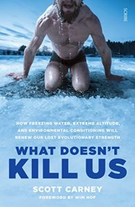 Baixar What Doesn't Kill Us: how freezing water, extreme altitude, and environmental conditioning will renew our lost evolutionary strength: 1 pdf, epub, eBook