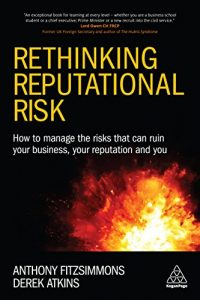 Baixar Rethinking Reputational Risk: How to Manage the Risks that can Ruin Your Business, Your Reputation and You pdf, epub, eBook