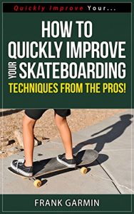 Baixar How To Quickly Improve Your Skateboarding – Techniques From The Pros! (Quickly Improve Your… Series Book 6) (English Edition) pdf, epub, eBook