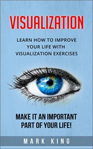 Baixar Visualization: Learn how to improve your life with visualization exercises – Make it an important part of your life! (English Edition) pdf, epub, eBook