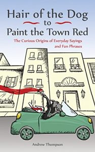 Baixar Hair of the Dog to Paint the Town Red: The Curious Origins of Everyday Sayings and Fun Phrases pdf, epub, eBook