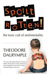 Baixar Spoilt Rotten: The Toxic Cult of Sentimentality pdf, epub, eBook