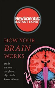 Baixar How Your Brain Works: Inside the most complicated object in the known universe (New Scientist Instant Expert) (English Edition) pdf, epub, eBook