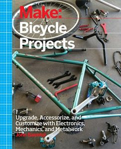 Baixar Make: Bicycle Projects: Upgrade, Accessorize, and Customize with Electronics, Mechanics, and Metalwork pdf, epub, eBook