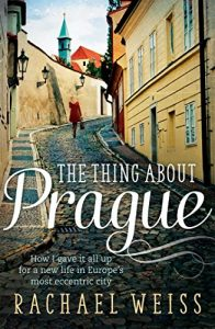 Baixar The Thing About Prague…: How I Gave It All Up For a New Life in Europe's Most Eccentric City (English Edition) pdf, epub, eBook
