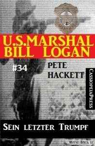 Baixar U.S.Marshal Bill Logan, Band 34: Sein letzter Trumpf (German Edition) pdf, epub, eBook