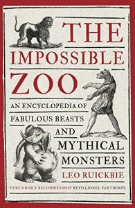 Baixar The Impossible Zoo: An encyclopedia of fabulous beasts and mythical monsters (English Edition) pdf, epub, eBook