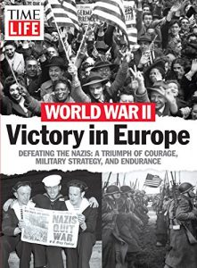 Baixar World War II – Victory in Europe: Defeating the Nazis: A Triumph of Courage, Military Strategy, and Endurance pdf, epub, eBook