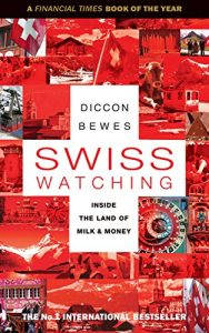 Baixar Swiss Watching: Inside the Land of Milk and Money (English Edition) pdf, epub, eBook
