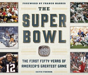 Baixar The Super Bowl: The First Fifty Years of America's Greatest Game pdf, epub, eBook