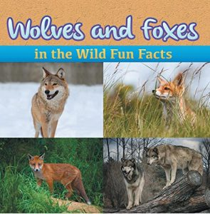 Baixar Wolves and Foxes in the Wild Fun Facts: Animal Encyclopedia for Kids – Wildlife (Children's Animal Books) pdf, epub, eBook