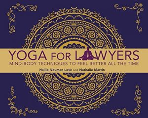 Baixar Yoga for Lawyers: Mind-Body Techniques to Feel Better All the Time pdf, epub, eBook
