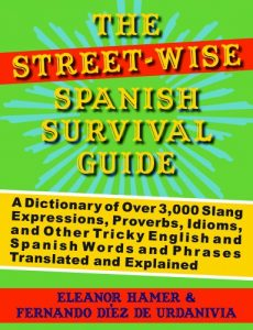 Baixar The Street-Wise Spanish Survival Guide: A Dictionary of Over 3,000 Slang Expressions, Proverbs, Idioms, and Other Tricky English and Spanish Words and Phrases Translated and Explained pdf, epub, eBook