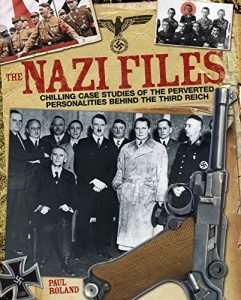 Baixar The Nazi Files: Chilling Case Studies of the Perverted Personalities Behind the Third Reich pdf, epub, eBook