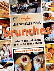Baixar The World's Best Brunches: Where to Find Them and How to Make Them (Lonely Planet) pdf, epub, eBook