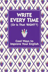 Baixar Write Every Time (or is That 'Right'?): Cool Ways to Improve Your English pdf, epub, eBook