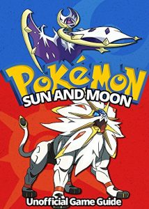 Baixar Pokemon Sun and Moon: Ultimate Strategy Guide: (An Unofficial Pokemon Guide) (Tips, tricks, hacks and cheats Book 1) (English Edition) pdf, epub, eBook